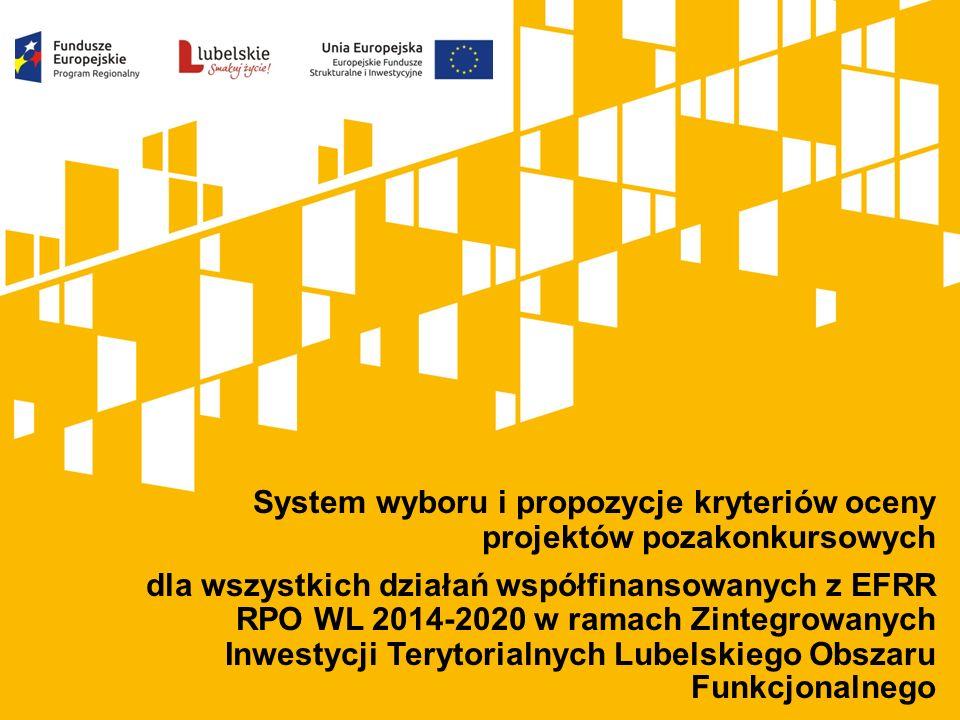 System wyboru i propozycje kryteriów oceny projektów pozakonkursowych dla wszystkich działań współfinansowanych z EFRR RPO WL 2014-2020 w ramach Zintegrowanych Inwestycji Terytorialnych Lubelskiego Obszaru Funkcjonalnego