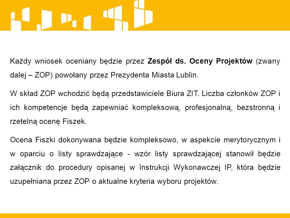 Każdy wniosek oceniany będzie przez Zespół ds. Oceny Projektów (zwany dalej – ZOP) powołany przez Prezydenta Miasta Lublin. W skład ZOP wchodzić będą