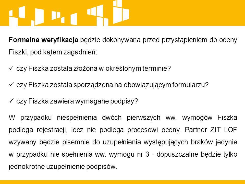 Formalna weryfikacja będzie dokonywana przed przystąpieniem do oceny Fiszki, pod kątem zagadnień: czy Fiszka została złożona w określonym terminie? cz