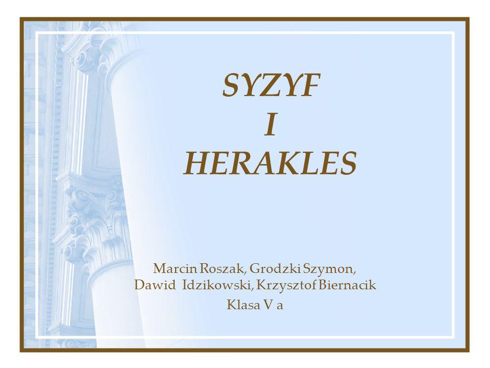 SYZYF I HERAKLES Marcin Roszak, Grodzki Szymon, Dawid Idzikowski, Krzysztof Biernacik Klasa V a
