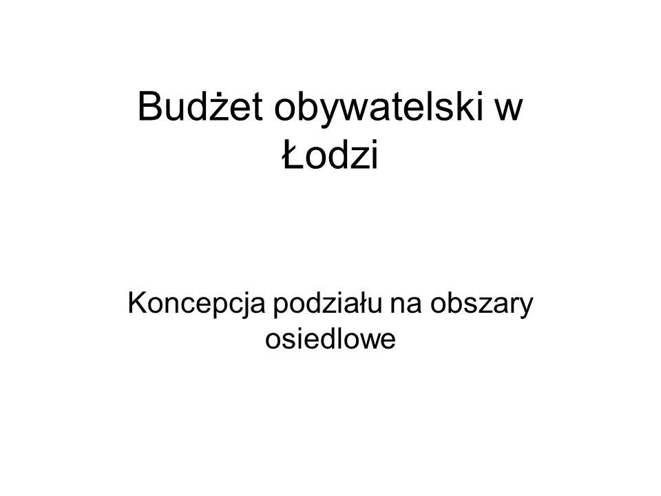 Budżet obywatelski w Łodzi Koncepcja podziału na obszary osiedlowe