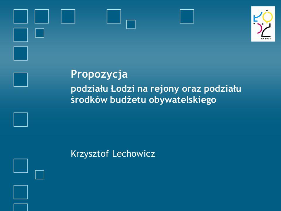 Propozycja podziału Łodzi na rejony oraz podziału środków budżetu obywatelskiego Krzysztof Lechowicz