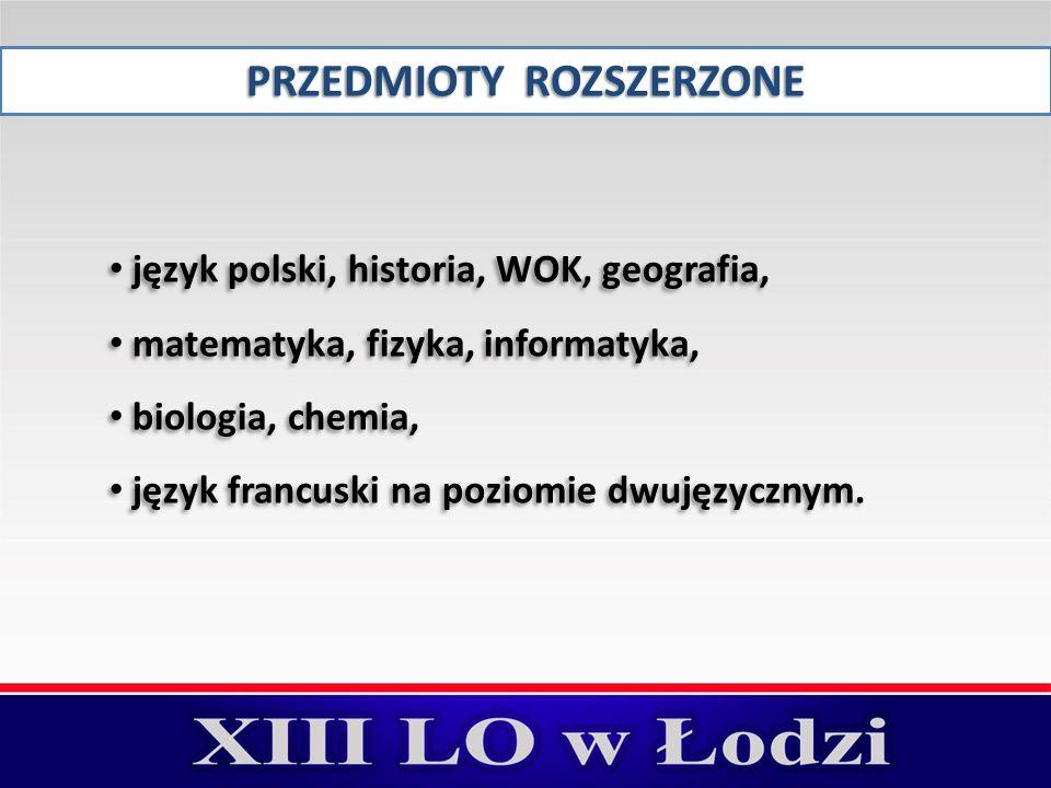 PRZEDMIOTY ROZSZERZONE język polski, historia, WOK, geografia, matematyka, fizyka, informatyka, biologia, chemia, język francuski na poziomie dwujęzyc