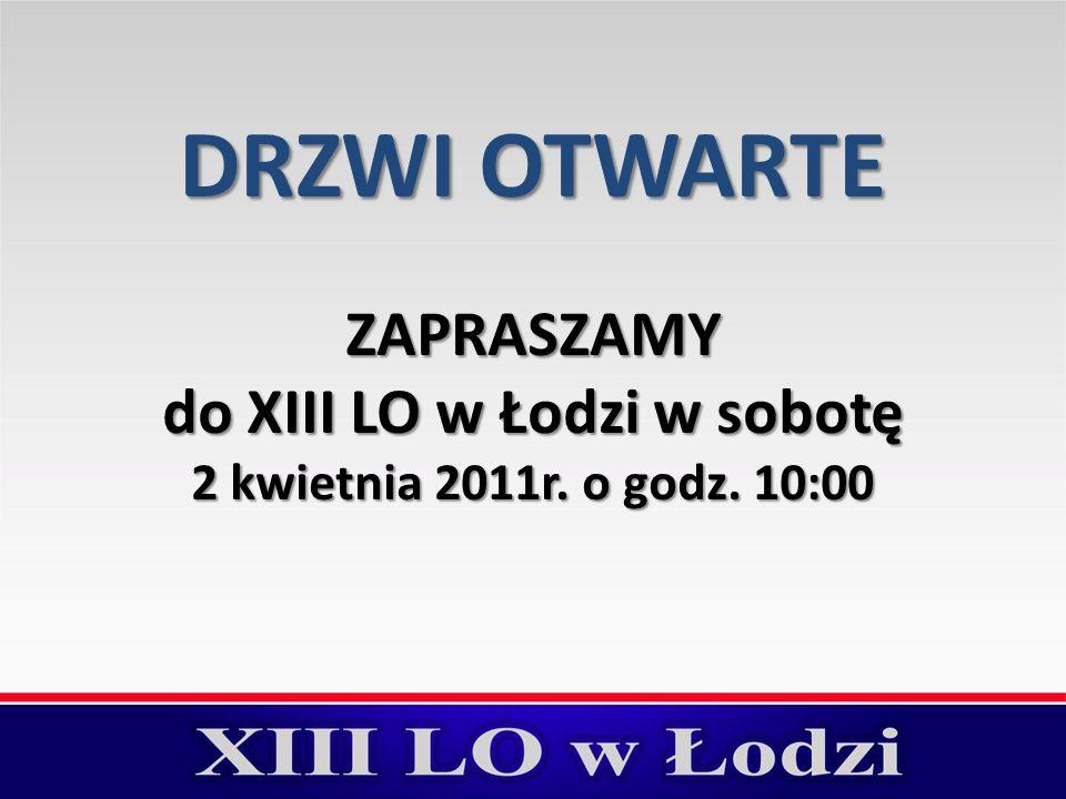 DRZWI OTWARTE ZAPRASZAMY do XIII LO w Łodzi w sobotę 2 kwietnia 2011r. o godz. 10:00