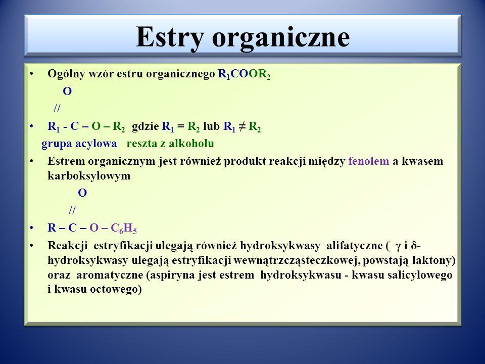 Estry – budowa Estry - produkty reakcji kwasów z alkoholami, w cząsteczkach których atom H grupy hydroksylowej (-OH) alkoholu zastąpiony jest grupą acylową O // R - C - lub grupą pochodzącą od kwasu nieorganicznego np.: H 2 SO 4 : –SO 3 – OH; H 2 CO 3 : - CO – OH; HNO 3 : - NO 2 Estry organiczne można zdefiniować także – to produkty reakcji kwasów karboksylowych z alkoholami, w cząsteczkach których wodór grupy karboksylowej ( - COOH ) jest zastąpiony grupą alkilową (-R) lub arylową (-Ar) Estry - produkty reakcji kwasów z alkoholami, w cząsteczkach których atom H grupy hydroksylowej (-OH) alkoholu zastąpiony jest grupą acylową O // R - C - lub grupą pochodzącą od kwasu nieorganicznego np.: H 2 SO 4 : –SO 3 – OH; H 2 CO 3 : - CO – OH; HNO 3 : - NO 2 Estry organiczne można zdefiniować także – to produkty reakcji kwasów karboksylowych z alkoholami, w cząsteczkach których wodór grupy karboksylowej ( - COOH ) jest zastąpiony grupą alkilową (-R) lub arylową (-Ar)