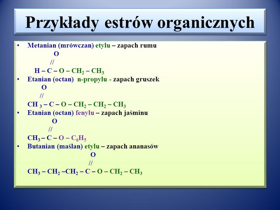 Estry organiczne Ogólny wzór estru organicznego R 1 COOR 2 O // R 1 - C – O – R 2 gdzie R 1 = R 2 lub R 1 ≠ R 2 grupa acylowa reszta z alkoholu Estrem organicznym jest również produkt reakcji między fenolem a kwasem karboksylowym O // R – C – O – C 6 H 5 Reakcji estryfikacji ulegają również hydroksykwasy alifatyczne ( γ i δ- hydroksykwasy ulegają estryfikacji wewnątrzcząsteczkowej, powstają laktony) oraz aromatyczne (aspiryna jest estrem hydroksykwasu - kwasu salicylowego i kwasu octowego) Ogólny wzór estru organicznego R 1 COOR 2 O // R 1 - C – O – R 2 gdzie R 1 = R 2 lub R 1 ≠ R 2 grupa acylowa reszta z alkoholu Estrem organicznym jest również produkt reakcji między fenolem a kwasem karboksylowym O // R – C – O – C 6 H 5 Reakcji estryfikacji ulegają również hydroksykwasy alifatyczne ( γ i δ- hydroksykwasy ulegają estryfikacji wewnątrzcząsteczkowej, powstają laktony) oraz aromatyczne (aspiryna jest estrem hydroksykwasu - kwasu salicylowego i kwasu octowego)