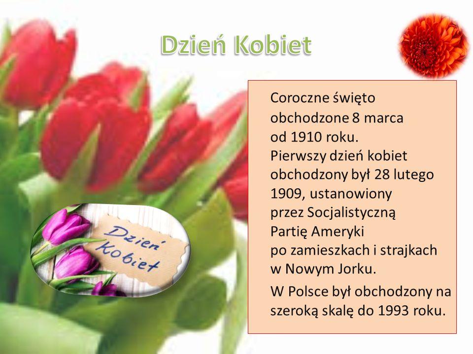 Coroczne święto obchodzone 8 marca od 1910 roku. Pierwszy dzień kobiet obchodzony był 28 lutego 1909, ustanowiony przez Socjalistyczną Partię Ameryki