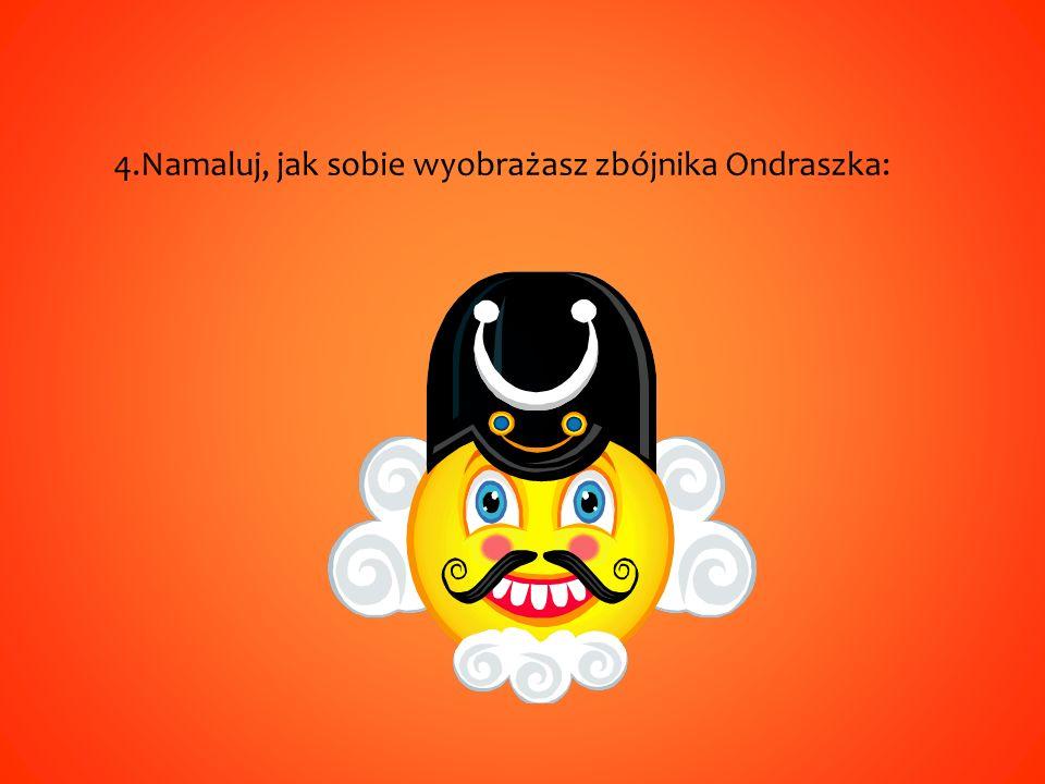 4.Namaluj, jak sobie wyobrażasz zbójnika Ondraszka: