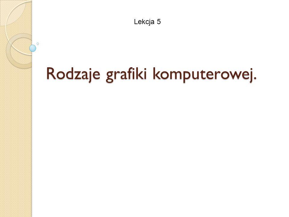Rodzaje grafiki komputerowej. Lekcja 5