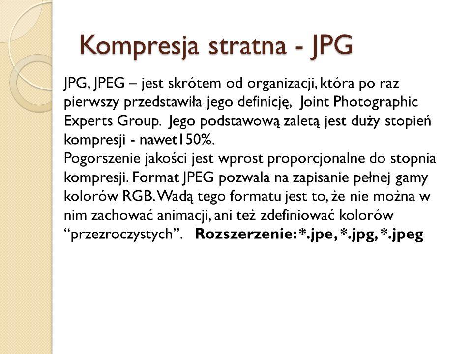 Kompresja stratna - JPG JPG, JPEG – jest skrótem od organizacji, która po raz pierwszy przedstawiła jego definicję, Joint Photographic Experts Group.
