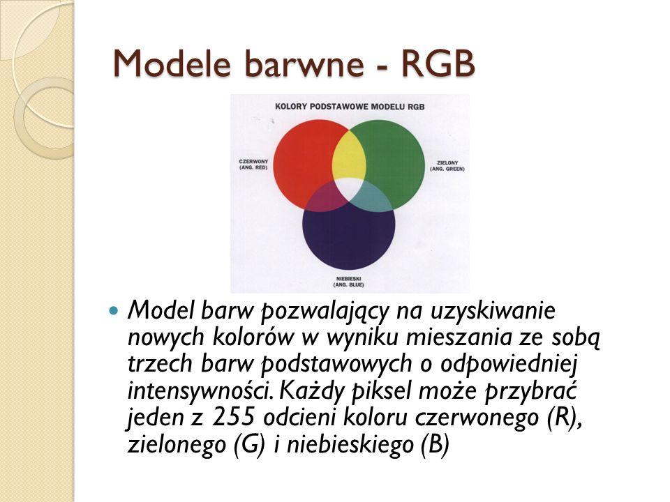 Modele barwne - RGB Model barw pozwalający na uzyskiwanie nowych kolorów w wyniku mieszania ze sobą trzech barw podstawowych o odpowiedniej intensywności.