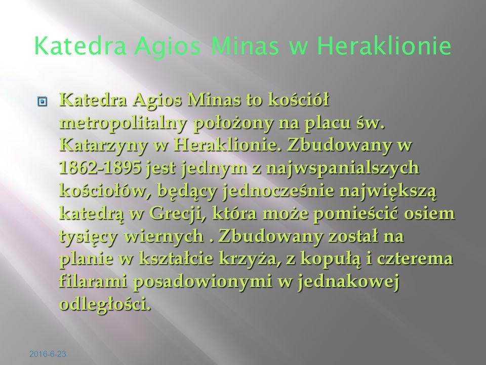 2016-6-23 Katedra Agios Minas w Heraklionie  Katedra Agios Minas to ko ś ció ł metropolitalny po ł o ż ony na placu ś w. Katarzyny w Heraklionie. Zbu