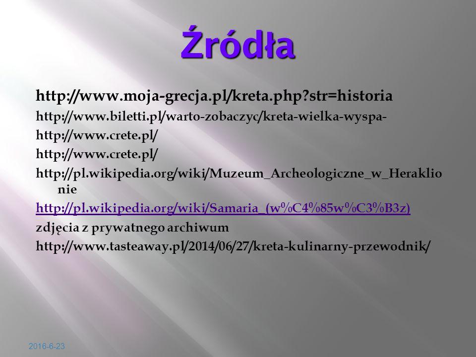 2016-6-23 Ź ród ł a http://www.moja-grecja.pl/kreta.php str=historia http://www.biletti.pl/warto-zobaczyc/kreta-wielka-wyspa- http://www.crete.pl/ http://pl.wikipedia.org/wiki/Muzeum_Archeologiczne_w_Heraklio nie http://pl.wikipedia.org/wiki/Samaria_(w%C4%85w%C3%B3z) zdj ę cia z prywatnego archiwum http://www.tasteaway.pl/2014/06/27/kreta-kulinarny-przewodnik/