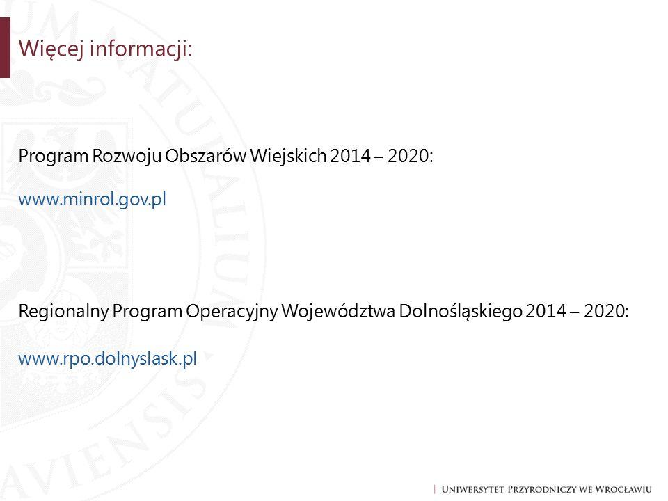 Program Rozwoju Obszarów Wiejskich 2014 – 2020: www.minrol.gov.pl Regionalny Program Operacyjny Województwa Dolnośląskiego 2014 – 2020: www.rpo.dolnyslask.pl Więcej informacji:
