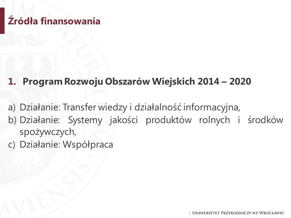 Źródła finansowania 1.Program Rozwoju Obszarów Wiejskich 2014 – 2020 a)Działanie: Transfer wiedzy i działalność informacyjna, b)Działanie: Systemy jakości produktów rolnych i środków spożywczych, c)Działanie: Współpraca