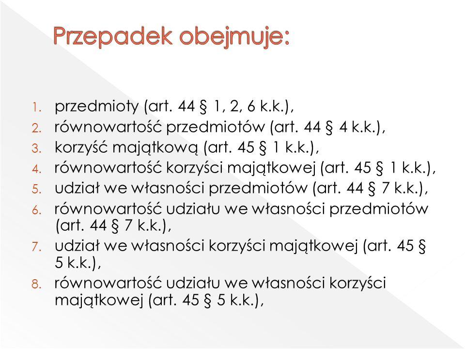 1. przedmioty (art. 44 § 1, 2, 6 k.k.), 2. równowartość przedmiotów (art.