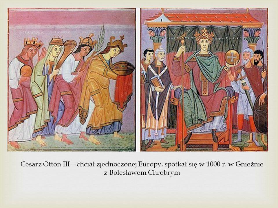 Cesarz Otton III – chciał zjednoczonej Europy, spotkał się w 1000 r. w Gnieźnie z Bolesławem Chrobrym