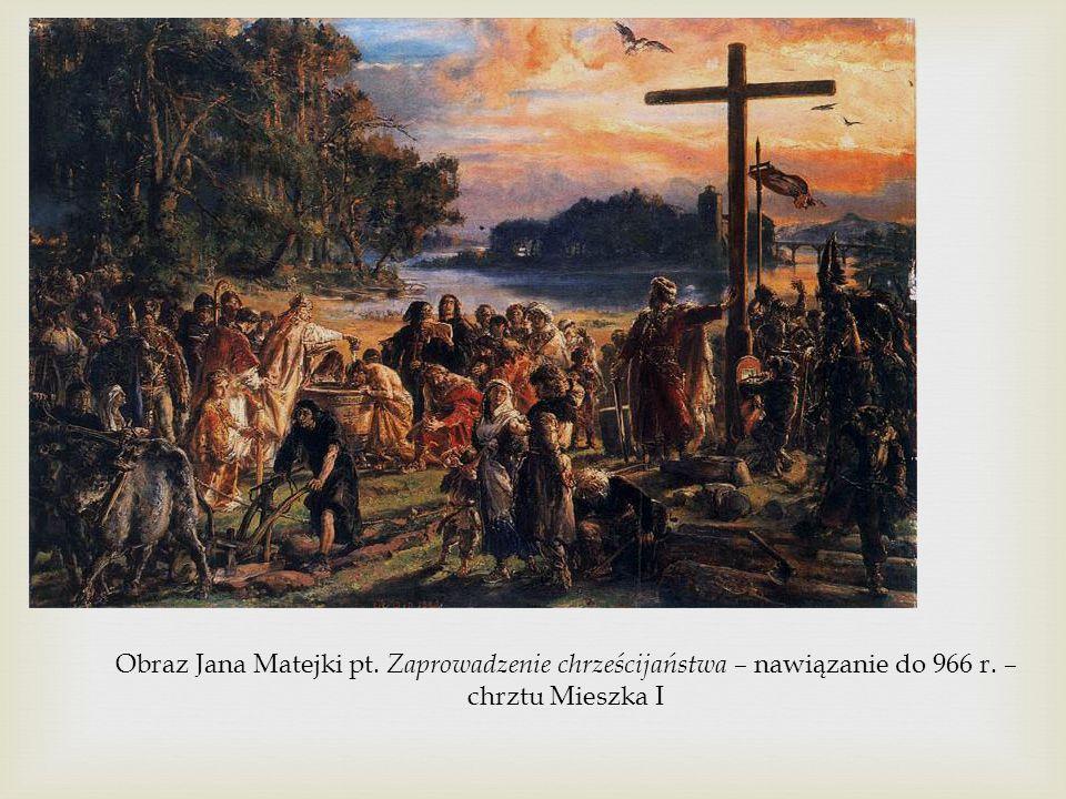 Obraz Jana Matejki pt. Zaprowadzenie chrześcijaństwa – nawiązanie do 966 r. – chrztu Mieszka I