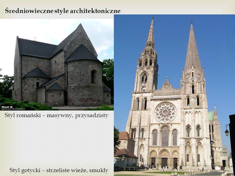 Średniowieczne style architektoniczne Styl romański – masywny, przysadzisty Styl gotycki – strzeliste wieże, smukły