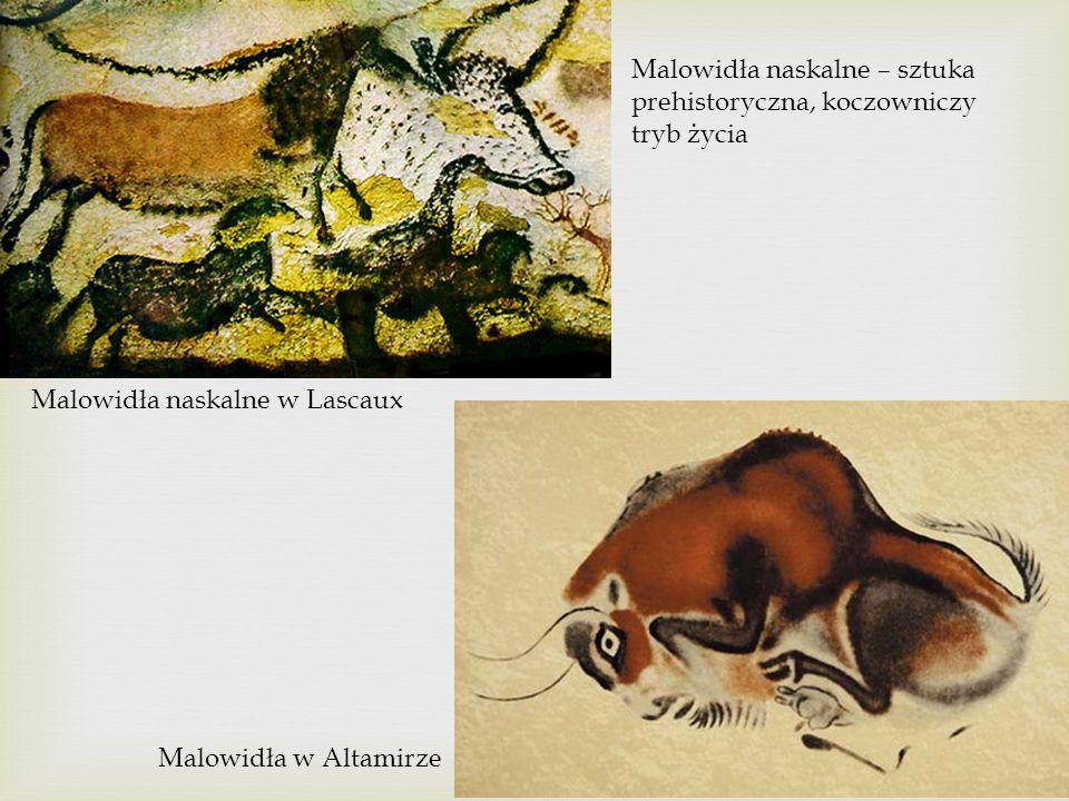 Malowidła naskalne w Lascaux Malowidła w Altamirze Malowidła naskalne – sztuka prehistoryczna, koczowniczy tryb życia