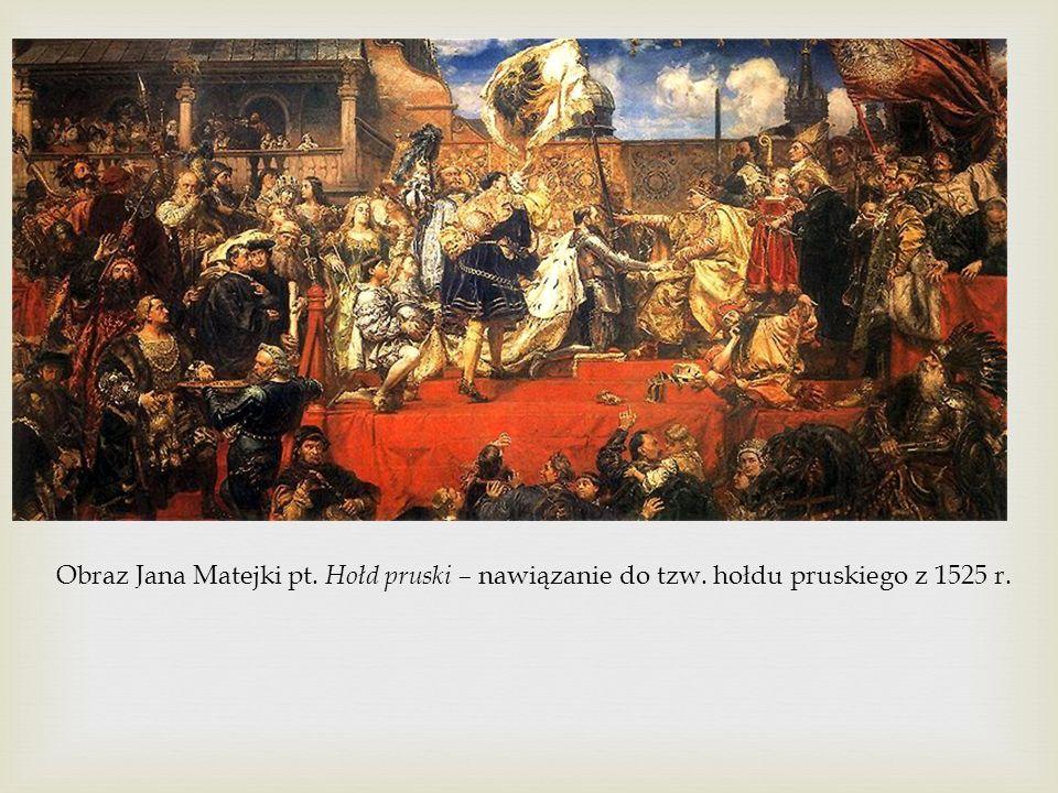 Obraz Jana Matejki pt. Hołd pruski – nawiązanie do tzw. hołdu pruskiego z 1525 r.