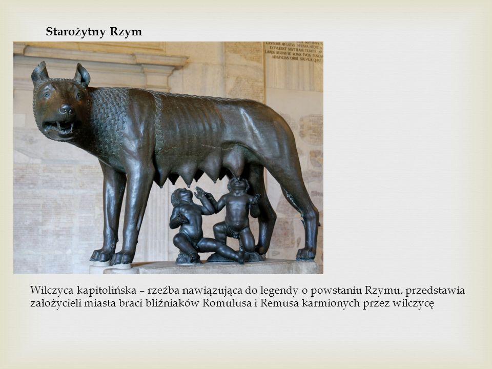 Starożytny Rzym Wilczyca kapitolińska – rzeźba nawiązująca do legendy o powstaniu Rzymu, przedstawia założycieli miasta braci bliźniaków Romulusa i Re