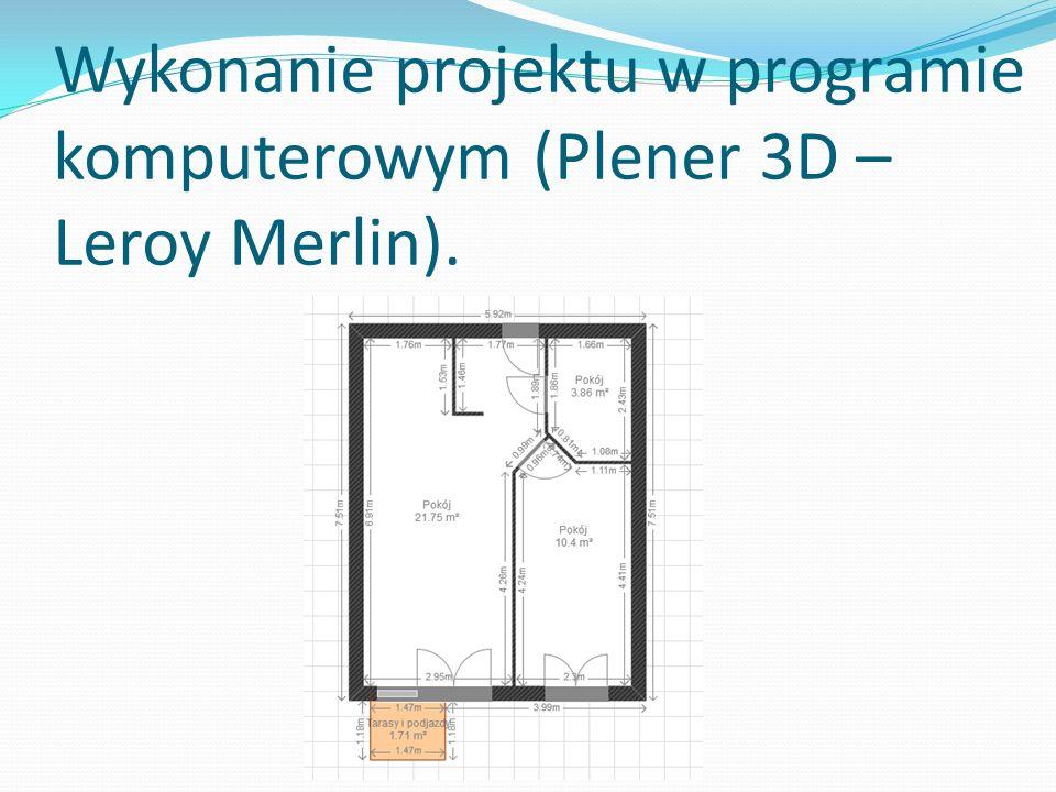 Wykonanie projektu w programie komputerowym (Plener 3D – Leroy Merlin).
