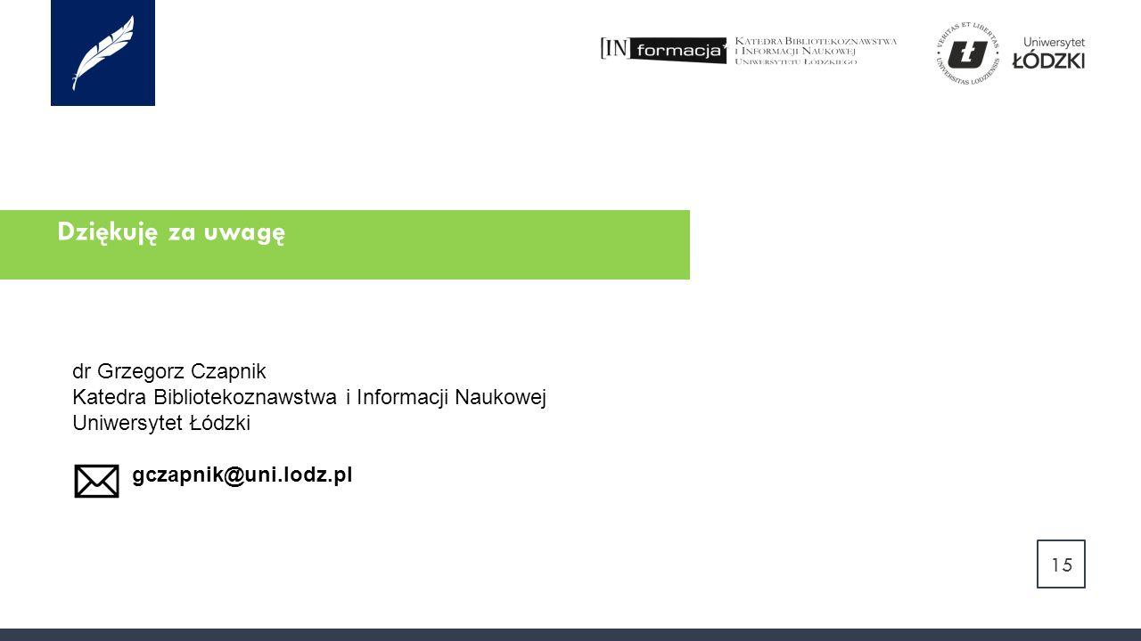 Dziękuję za uwagę 15 dr Grzegorz Czapnik Katedra Bibliotekoznawstwa i Informacji Naukowej Uniwersytet Łódzki gczapnik@uni.lodz.pl