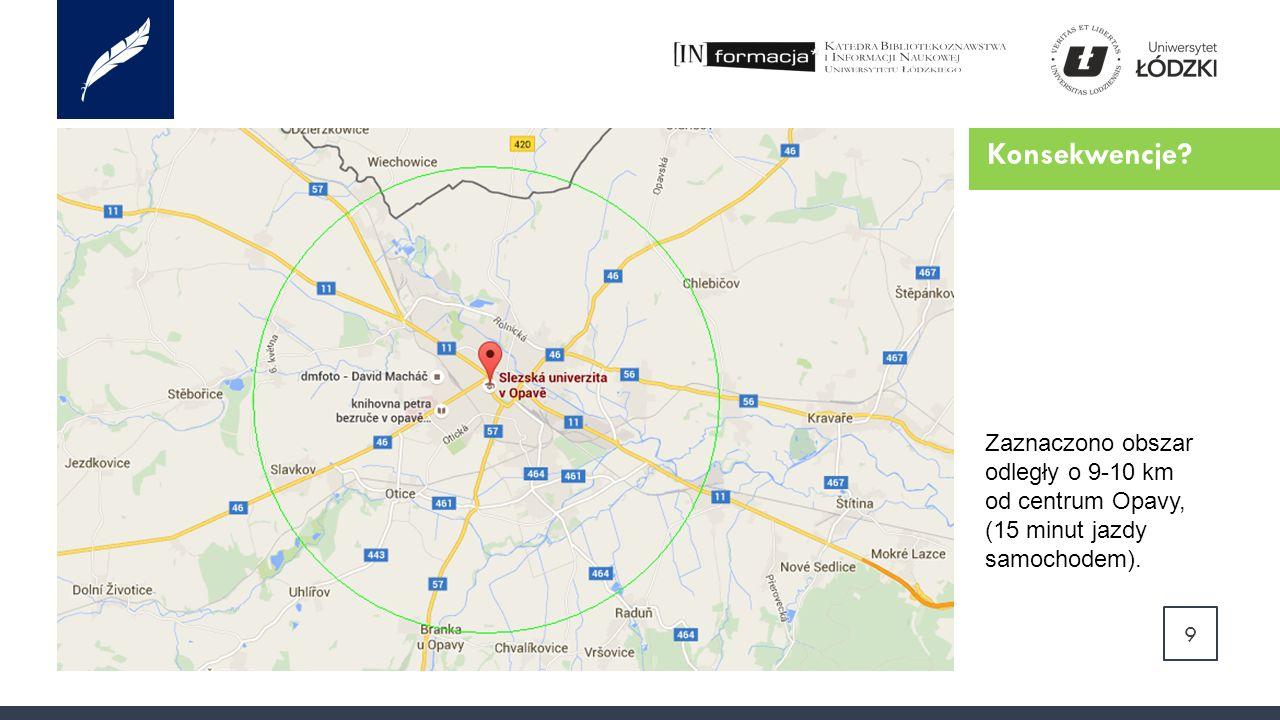 Konsekwencje 9 Zaznaczono obszar odległy o 9-10 km od centrum Opavy, (15 minut jazdy samochodem).