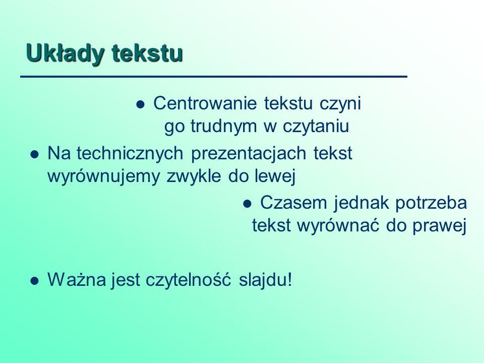 Układy tekstu Centrowanie tekstu czyni go trudnym w czytaniu Na technicznych prezentacjach tekst wyrównujemy zwykle do lewej Czasem jednak potrzeba tekst wyrównać do prawej Ważna jest czytelność slajdu!