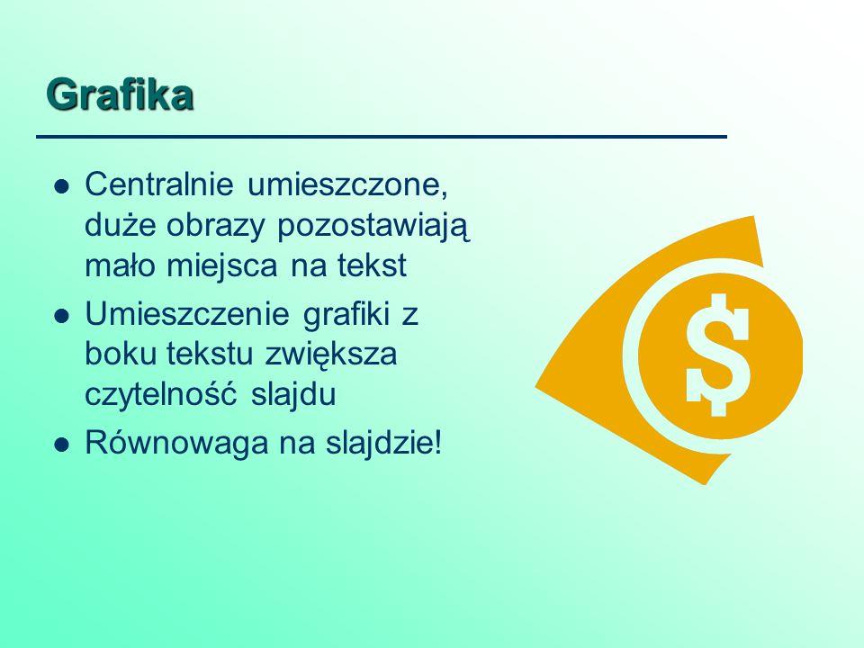 Grafika Centralnie umieszczone, duże obrazy pozostawiają mało miejsca na tekst Umieszczenie grafiki z boku tekstu zwiększa czytelność slajdu Równowaga na slajdzie!