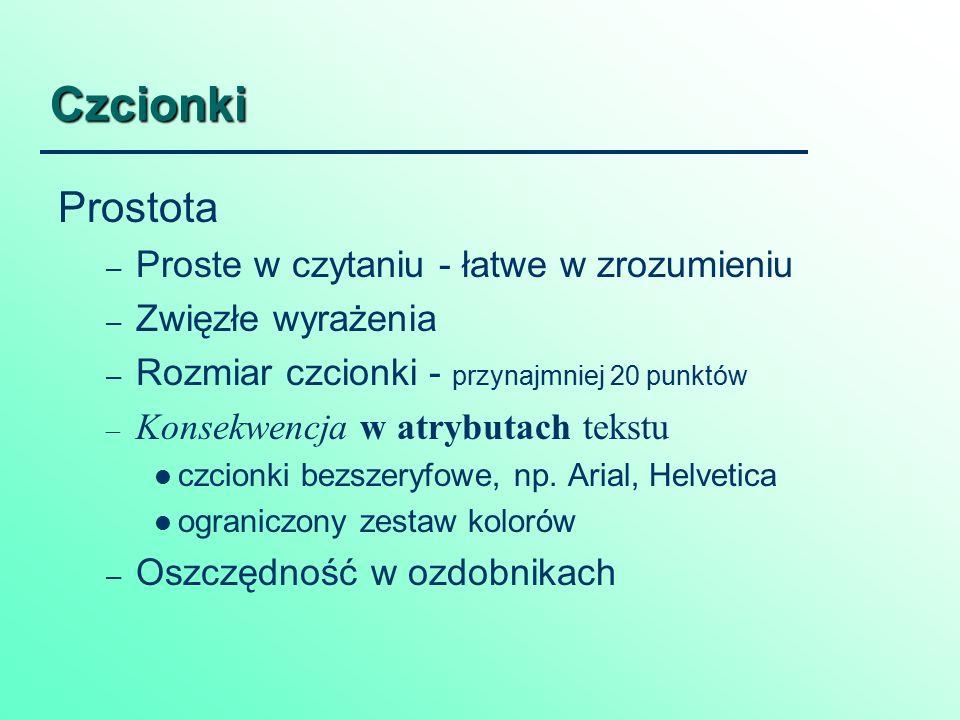 Czcionki Prostota – Proste w czytaniu - łatwe w zrozumieniu – Zwięzłe wyrażenia – Rozmiar czcionki - przynajmniej 20 punktów – Konsekwencja w atrybutach tekstu czcionki bezszeryfowe, np.