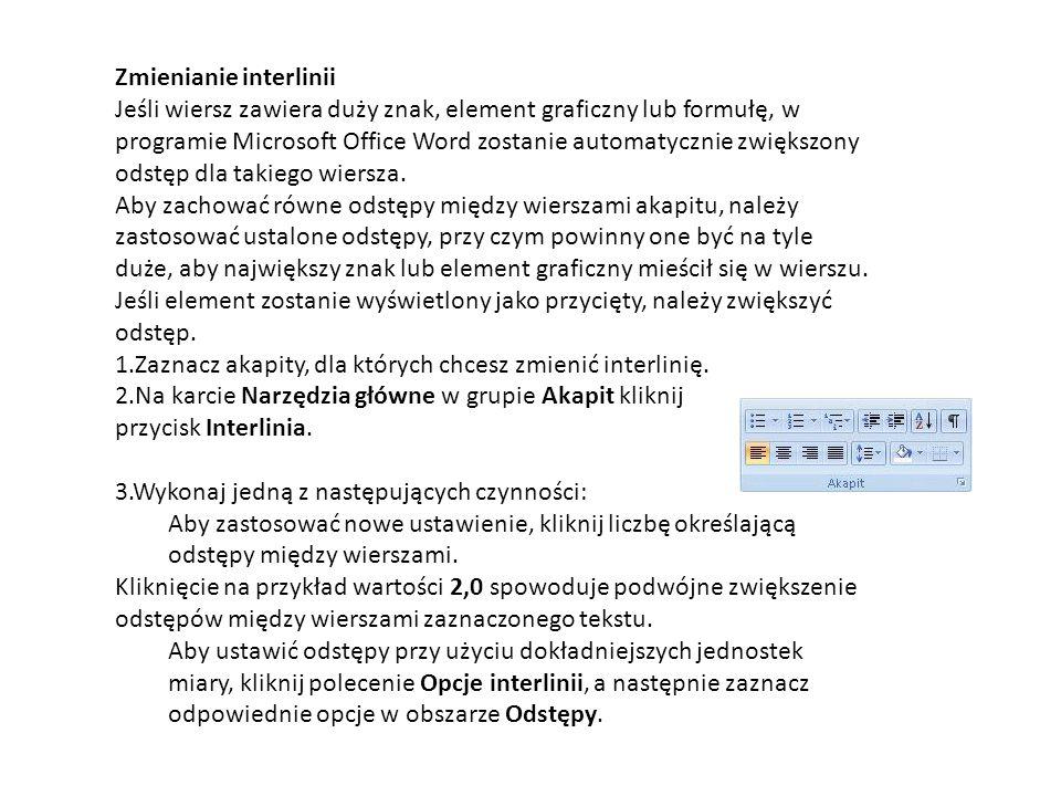 Zmienianie interlinii Jeśli wiersz zawiera duży znak, element graficzny lub formułę, w programie Microsoft Office Word zostanie automatycznie zwiększony odstęp dla takiego wiersza.