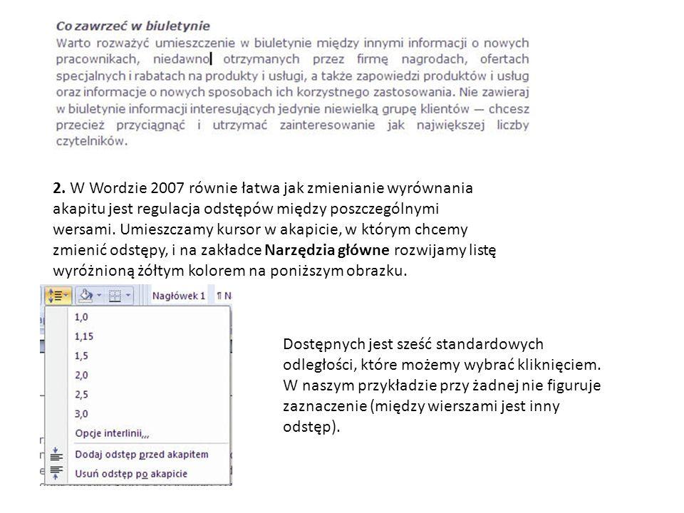 2. W Wordzie 2007 równie łatwa jak zmienianie wyrównania akapitu jest regulacja odstępów między poszczególnymi wersami. Umieszczamy kursor w akapicie,