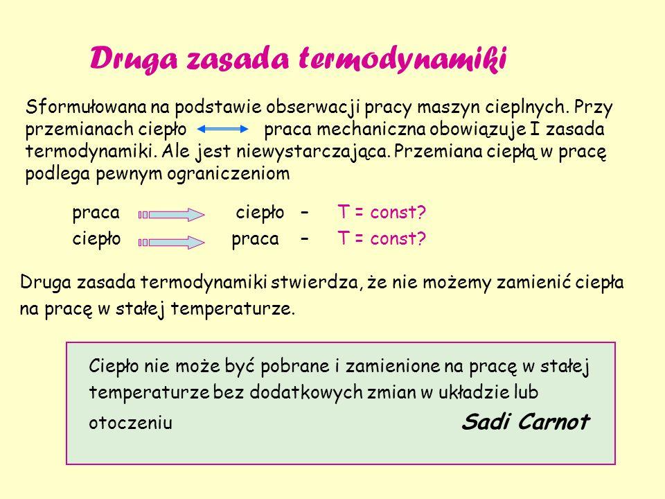 Druga zasada termodynamiki praca ciepło – T = const? ciepło praca – T = const? Druga zasada termodynamiki stwierdza, że nie możemy zamienić ciepła na