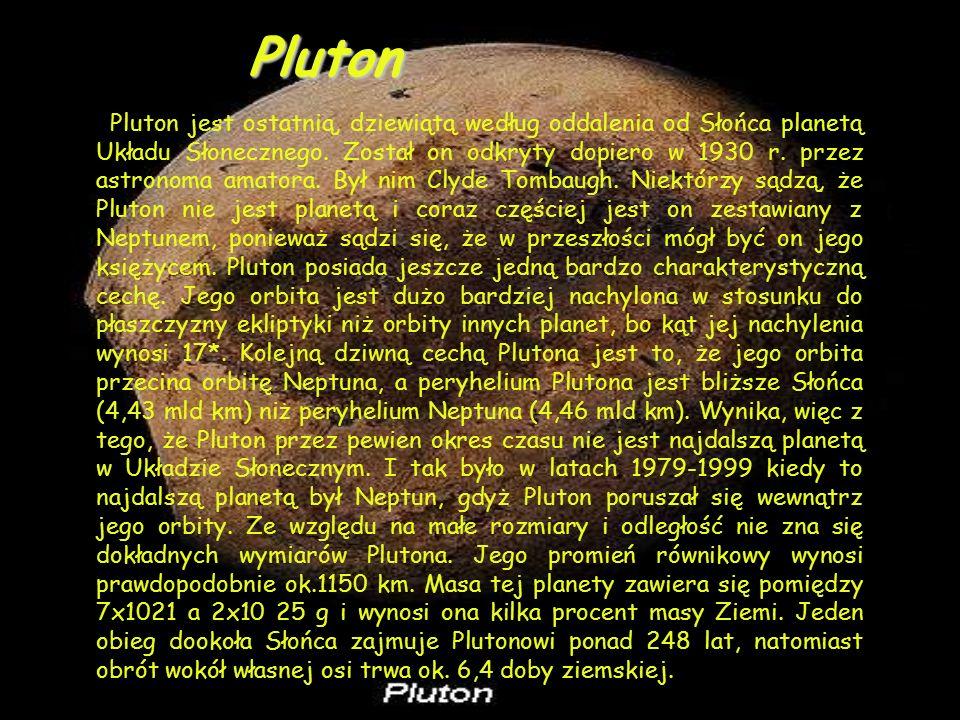 Pluton jest ostatnią, dziewiątą według oddalenia od Słońca planetą Układu Słonecznego.