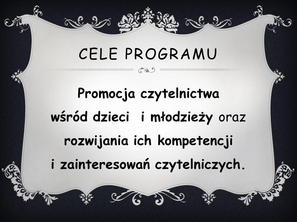 CELE PROGRAMU Promocja czytelnictwa wśród dzieci i młodzieży oraz rozwijania ich kompetencji i zainteresowań czytelniczych.