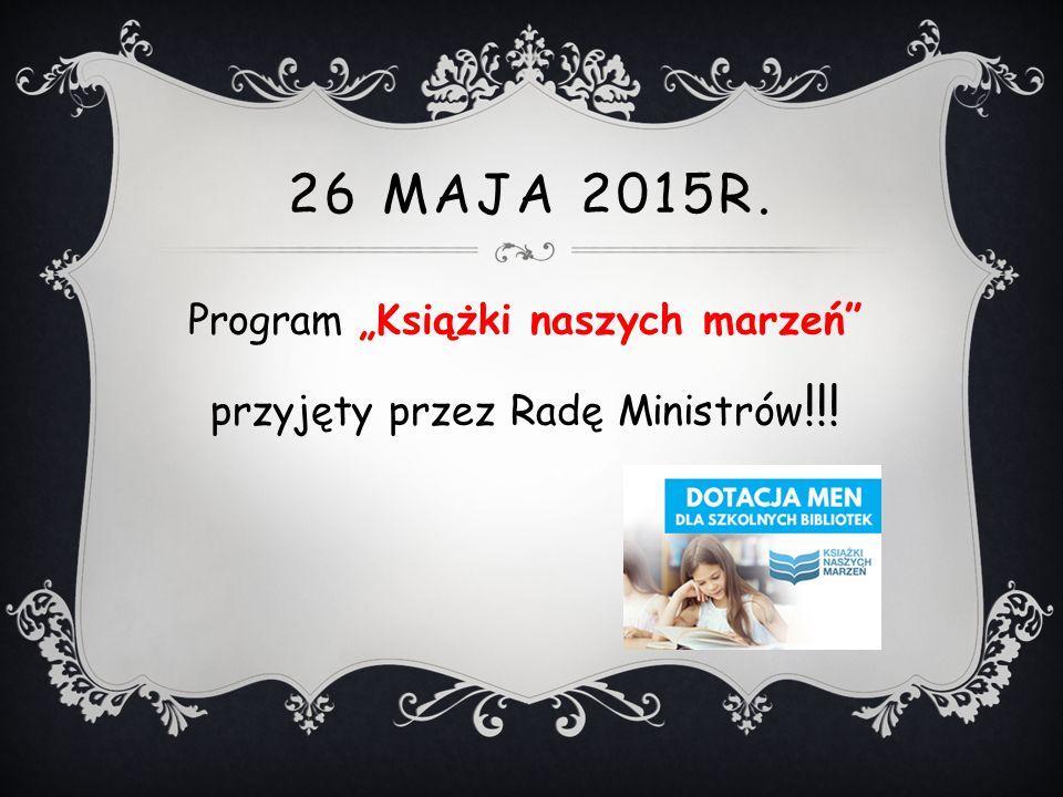 """26 MAJA 2015R. Program """"Książki naszych marzeń przyjęty przez Radę Ministrów !!!"""