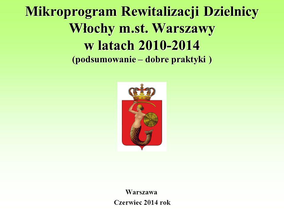 Mikroprogram Rewitalizacji Dzielnicy Włochy m.st. Warszawy w latach 2010-2014 (podsumowanie – dobre praktyki ) Warszawa Czerwiec 2014 rok