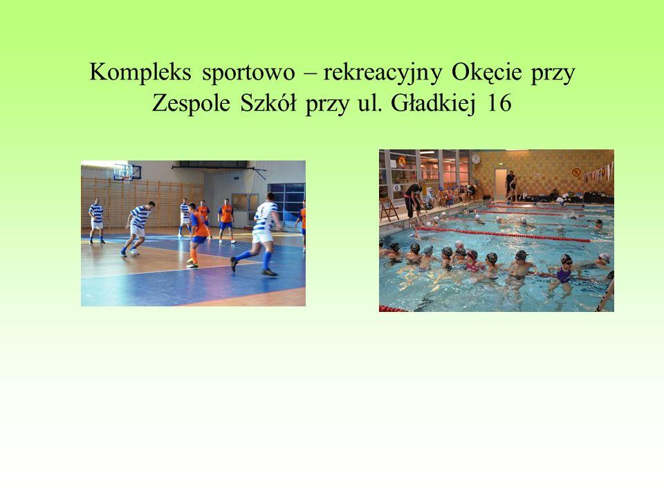 Kompleks sportowo – rekreacyjny Okęcie przy Zespole Szkół przy ul. Gładkiej 16