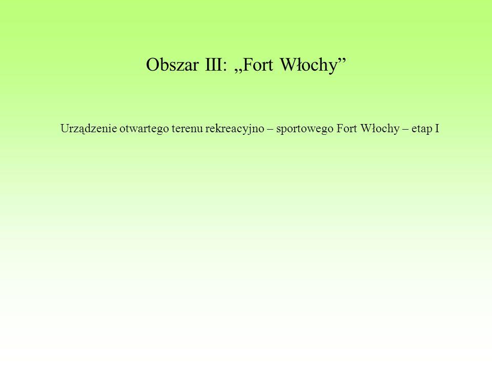"""Obszar III: """"Fort Włochy Urządzenie otwartego terenu rekreacyjno – sportowego Fort Włochy – etap I"""