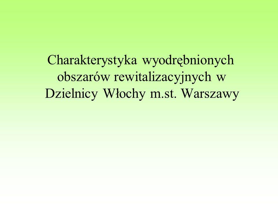 Charakterystyka wyodrębnionych obszarów rewitalizacyjnych w Dzielnicy Włochy m.st. Warszawy