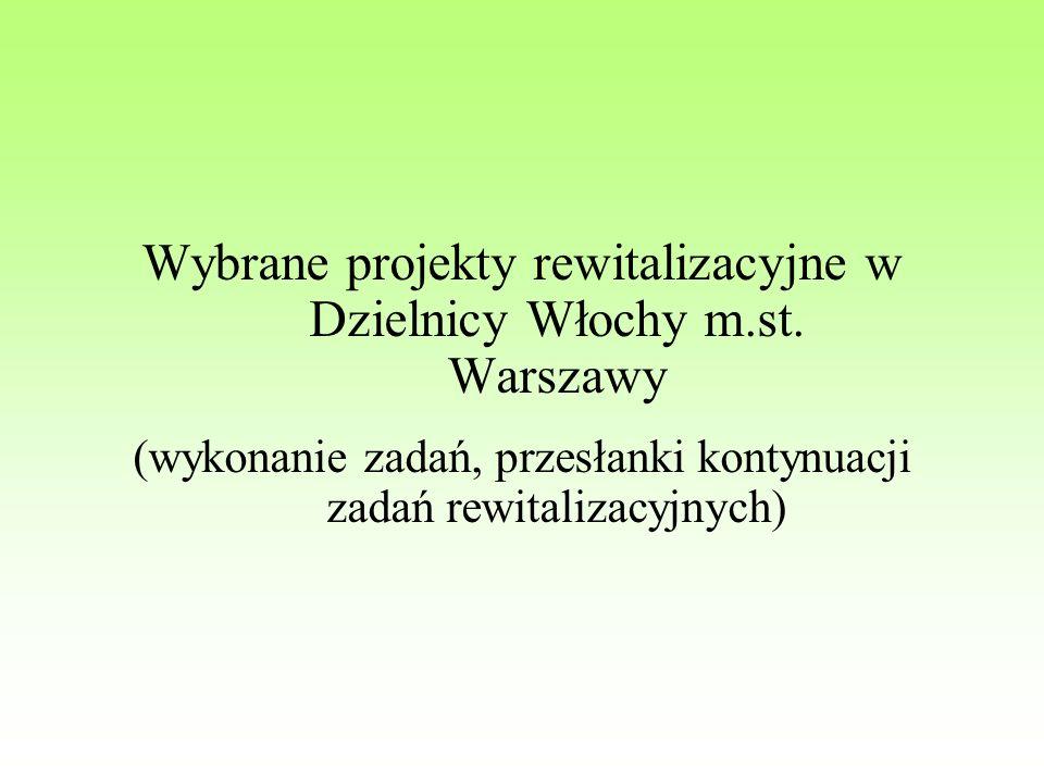 Wybrane projekty rewitalizacyjne w Dzielnicy Włochy m.st. Warszawy (wykonanie zadań, przesłanki kontynuacji zadań rewitalizacyjnych)