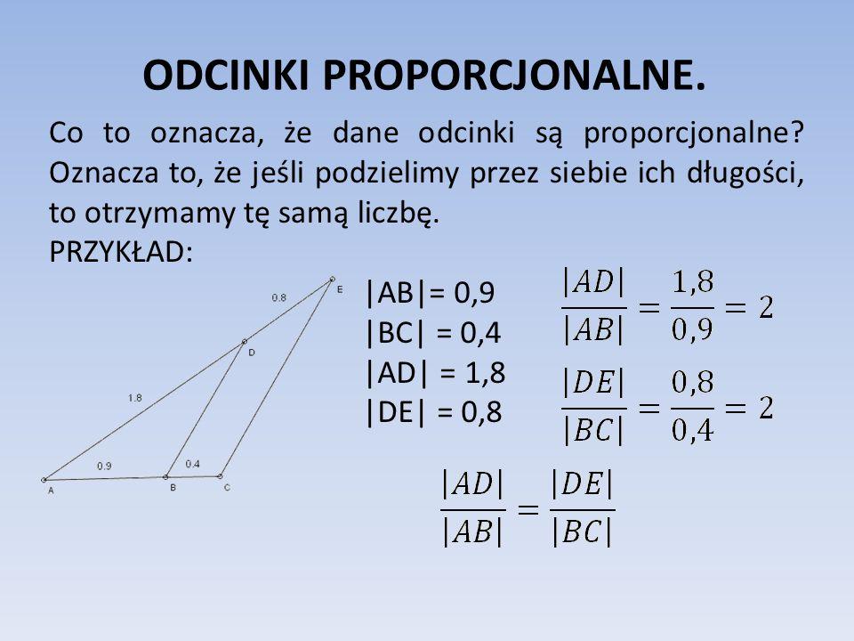 ODCINKI PROPORCJONALNE. Co to oznacza, że dane odcinki są proporcjonalne? Oznacza to, że jeśli podzielimy przez siebie ich długości, to otrzymamy tę s
