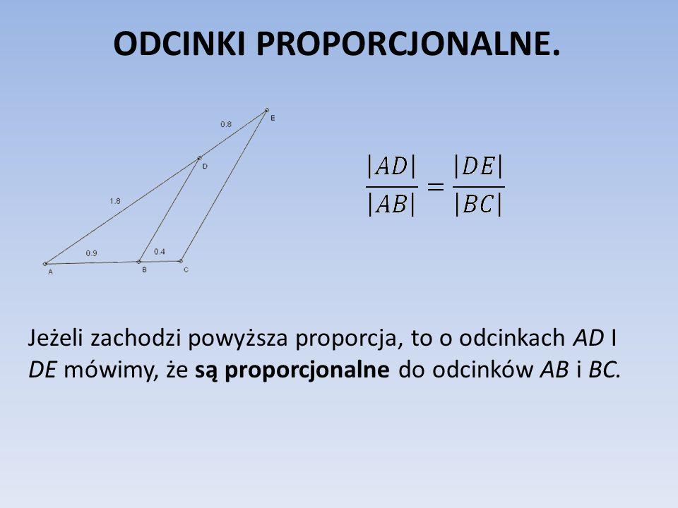 ODCINKI PROPORCJONALNE. Jeżeli zachodzi powyższa proporcja, to o odcinkach AD I DE mówimy, że są proporcjonalne do odcinków AB i BC.