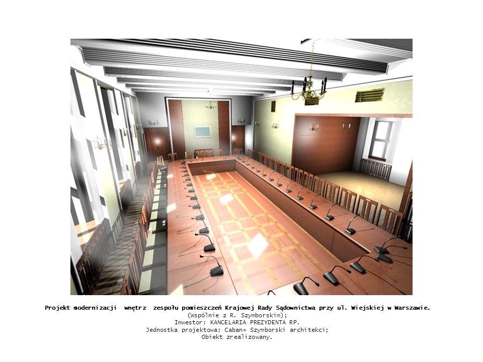 Projekt modernizacji wnętrz zespołu pomieszczeń Krajowej Rady Sądownictwa przy ul. Wiejskiej w Warszawie. (Wspólnie z R. Szymborskim); Inwestor: KANCE