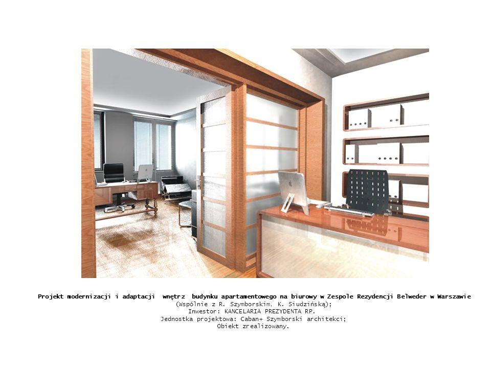 Projekt modernizacji i adaptacji wnętrz budynku apartamentowego na biurowy w Zespole Rezydencji Belweder w Warszawie (Wspólnie z R. Szymborskim, K. Si