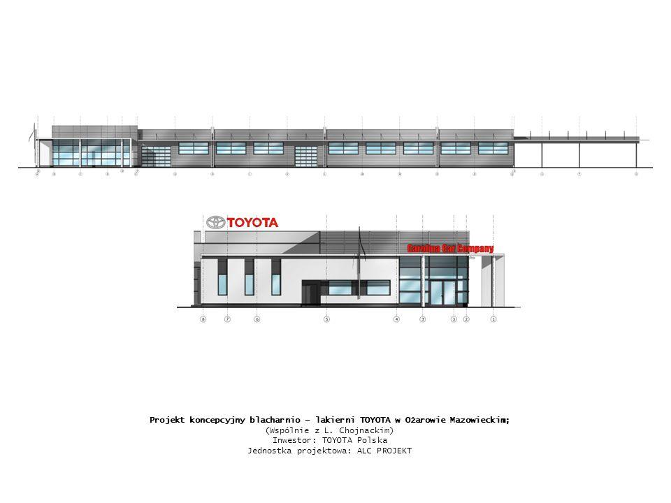 Projekt koncepcyjny blacharnio – lakierni TOYOTA w Ożarowie Mazowieckim; (Wspólnie z L. Chojnackim) Inwestor: TOYOTA Polska Jednostka projektowa: ALC