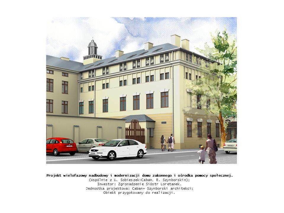 Projekt wielofazowy nadbudowy i modernizacji domu zakonnego i ośrodka pomocy społecznej. (Wspólnie z U. Sobieszek-Caban, R. Szymborskim); Inwestor: Zg