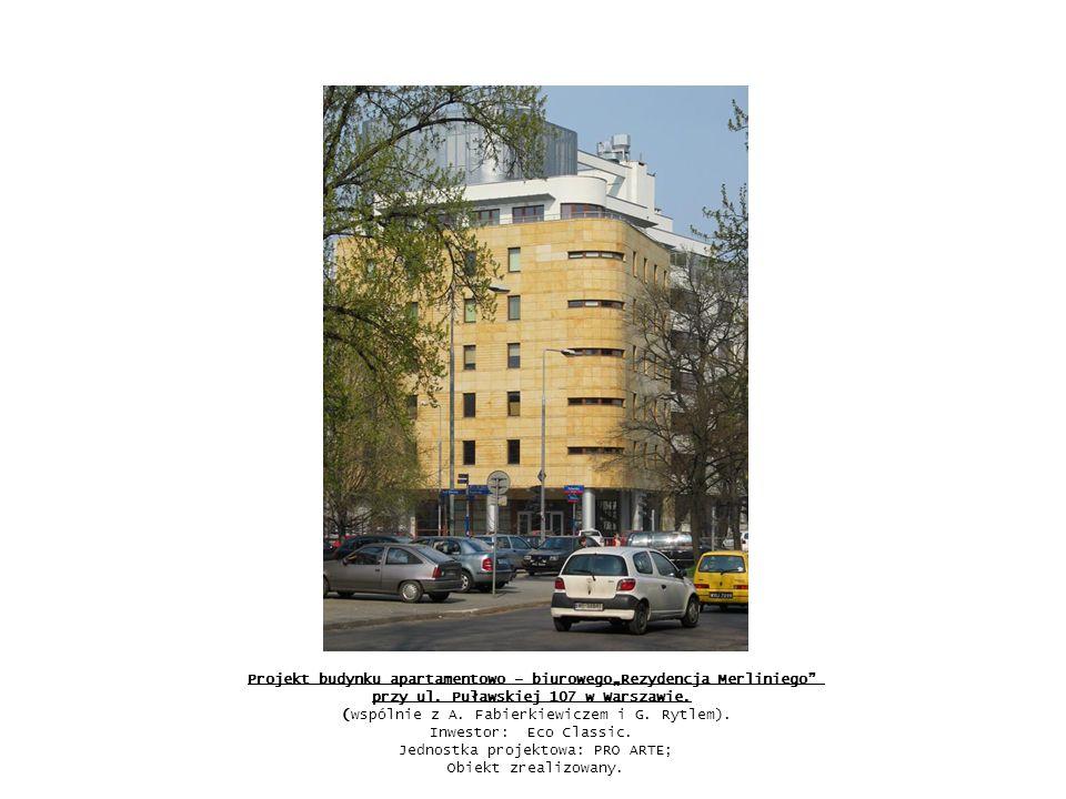 """Projekt budynku apartamentowo – biurowego""""Rezydencja Merliniego"""" przy ul. Puławskiej 107 w Warszawie. (wspólnie z A. Fabierkiewiczem i G. Rytlem). Inw"""